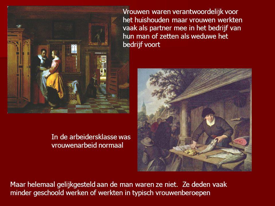 Vrouwen waren verantwoordelijk voor het huishouden maar vrouwen werkten vaak als partner mee in het bedrijf van hun man of zetten als weduwe het bedrijf voort