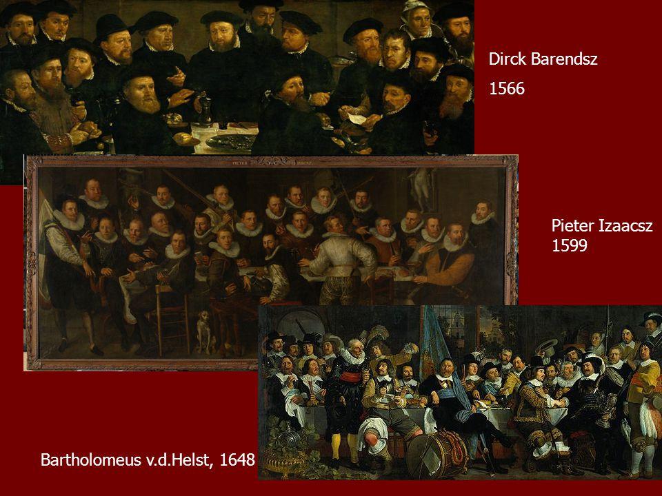 Dirck Barendsz 1566 Pieter Izaacsz 1599 Bartholomeus v.d.Helst, 1648