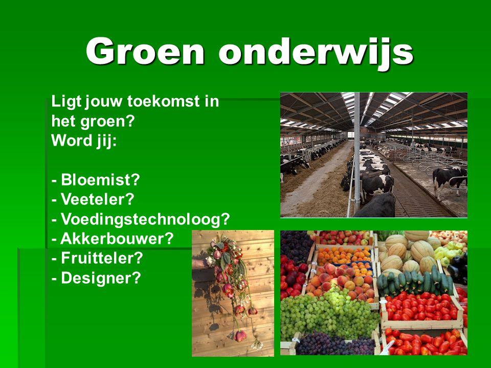 Groen onderwijs Ligt jouw toekomst in het groen Word jij: - Bloemist