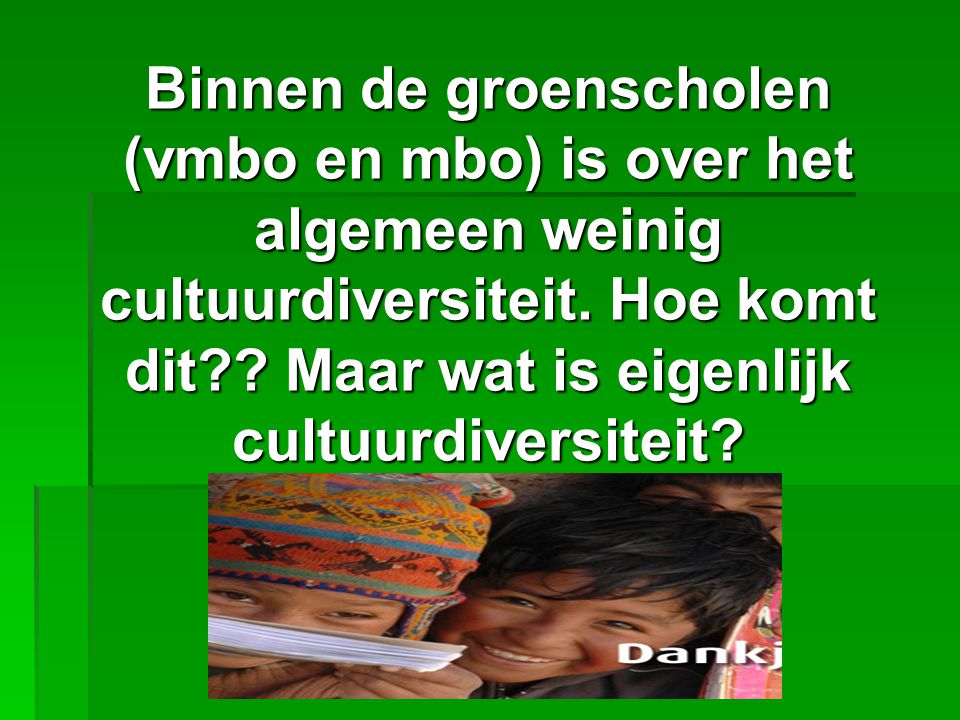 Binnen de groenscholen (vmbo en mbo) is over het algemeen weinig cultuurdiversiteit.