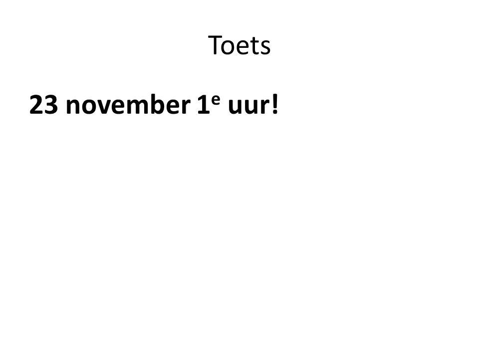 Toets 23 november 1e uur!