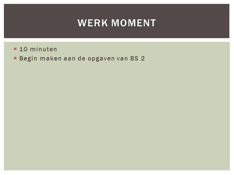 Werk moment 10 minuten Begin maken aan de opgaven van BS 2