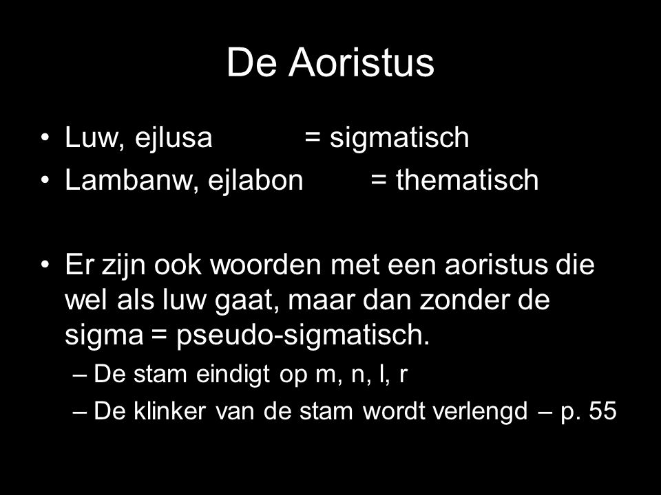 De Aoristus Luw, ejlusa = sigmatisch Lambanw, ejlabon = thematisch