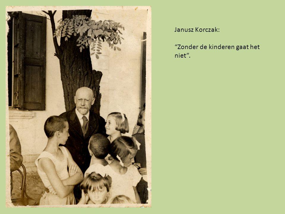 Janusz Korczak: Zonder de kinderen gaat het niet .