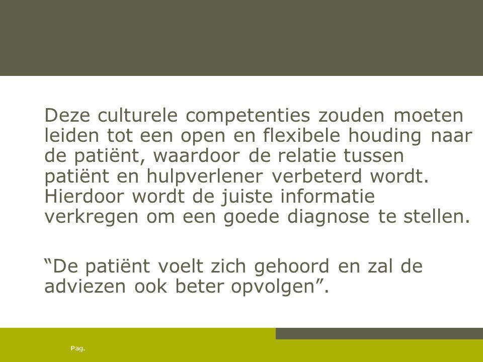Deze culturele competenties zouden moeten leiden tot een open en flexibele houding naar de patiënt, waardoor de relatie tussen patiënt en hulpverlener verbeterd wordt. Hierdoor wordt de juiste informatie verkregen om een goede diagnose te stellen.