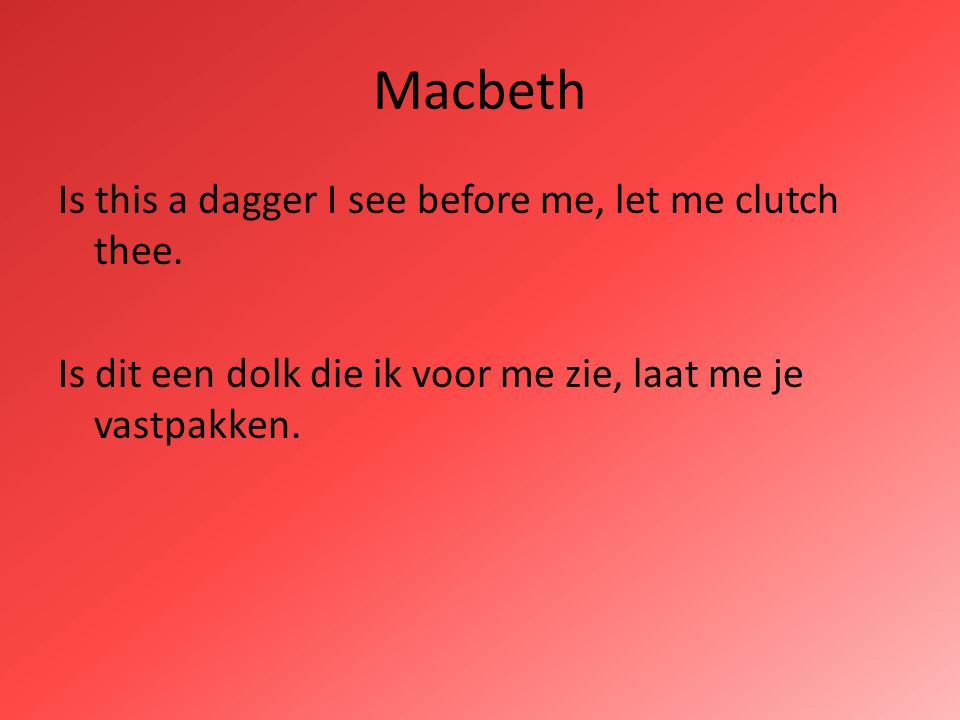 Macbeth Is this a dagger I see before me, let me clutch thee.