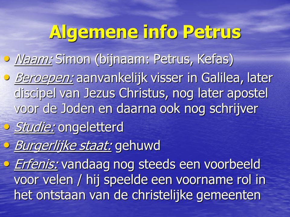 Algemene info Petrus Naam: Simon (bijnaam: Petrus, Kefas)