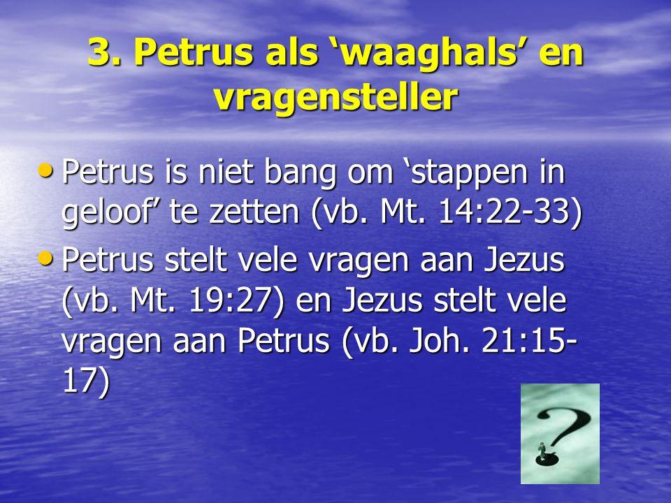 3. Petrus als 'waaghals' en vragensteller