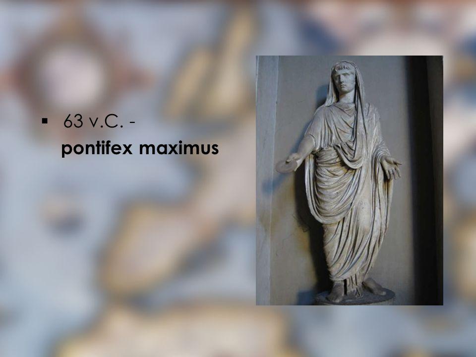 63 v.C. - pontifex maximus
