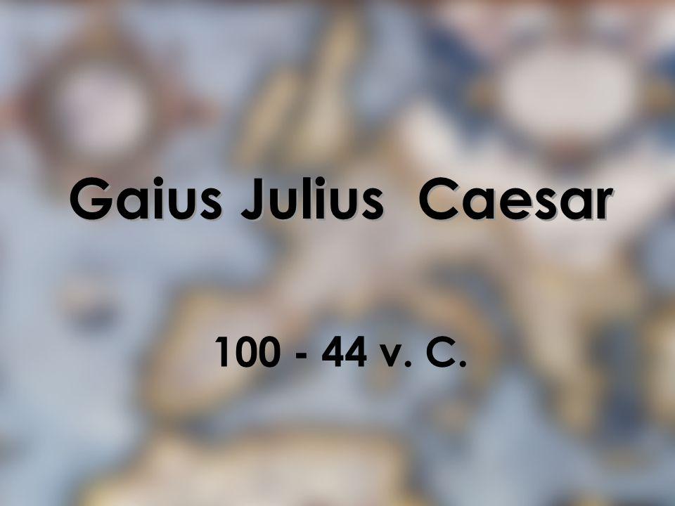 Gaius Julius Caesar 100 - 44 v. C.