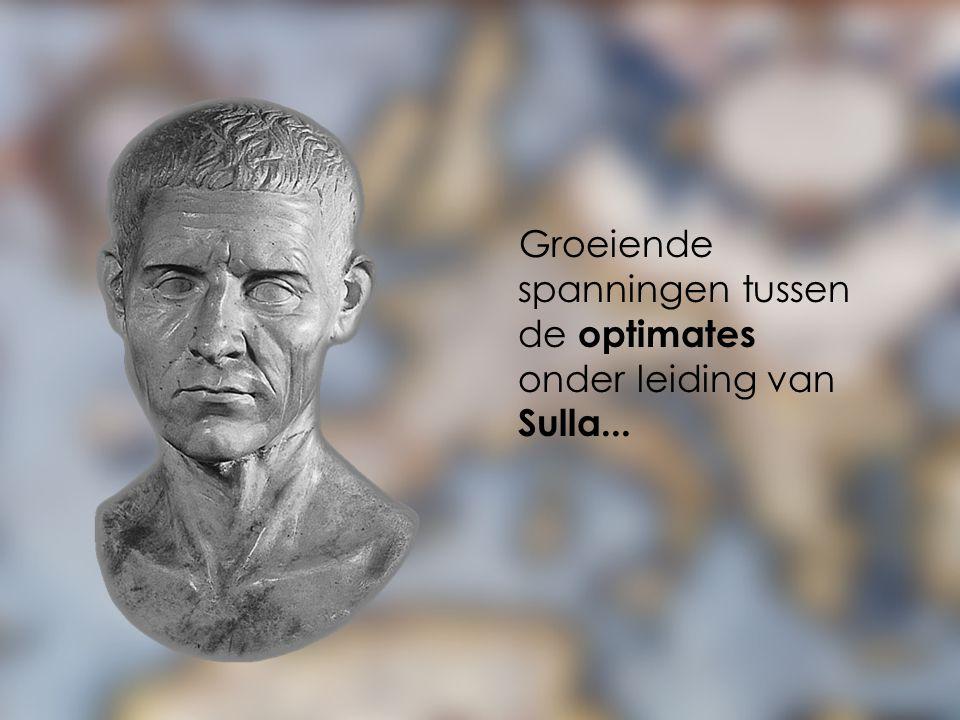 Groeiende spanningen tussen de optimates onder leiding van Sulla...