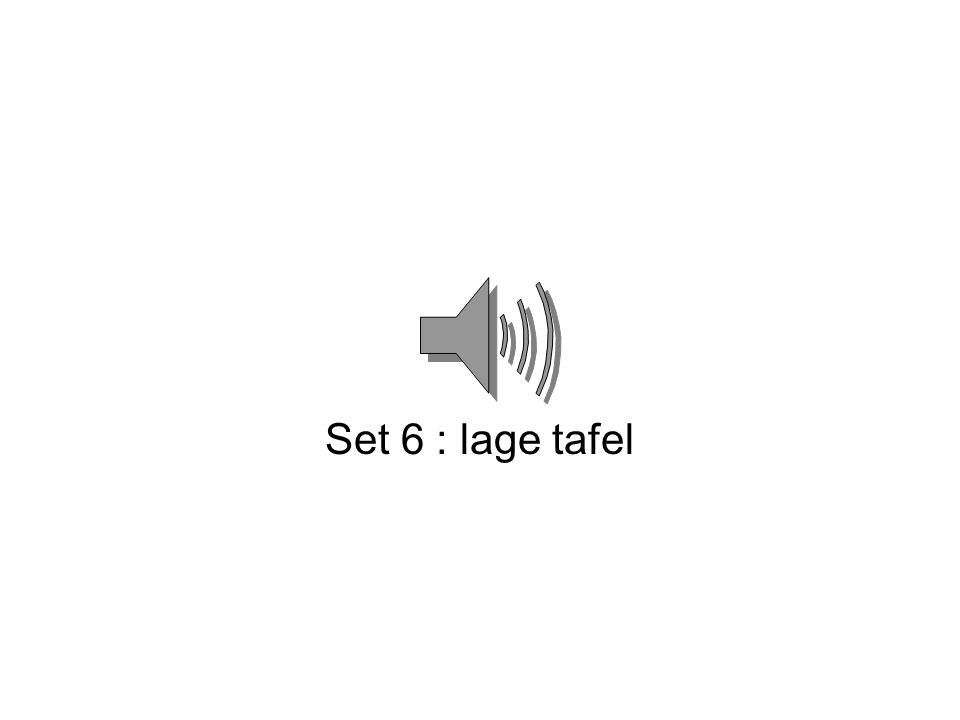 Set 6 : lage tafel