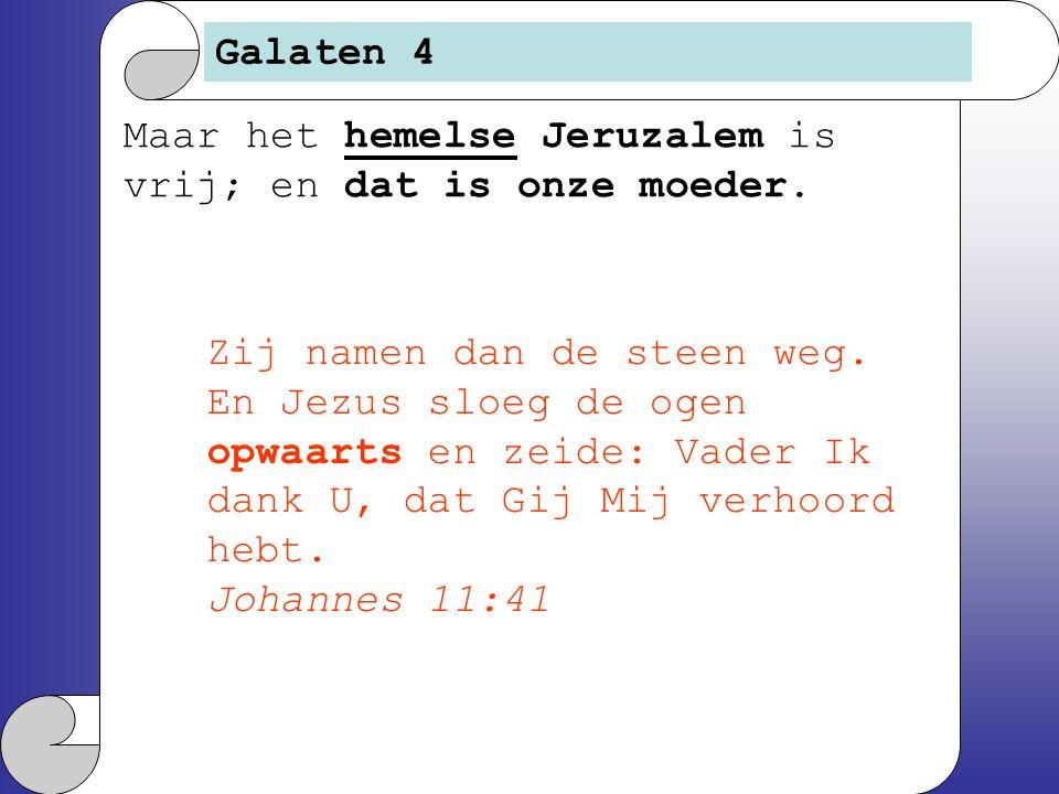 Galaten 4 Maar het hemelse Jeruzalem is vrij; en dat is onze moeder.