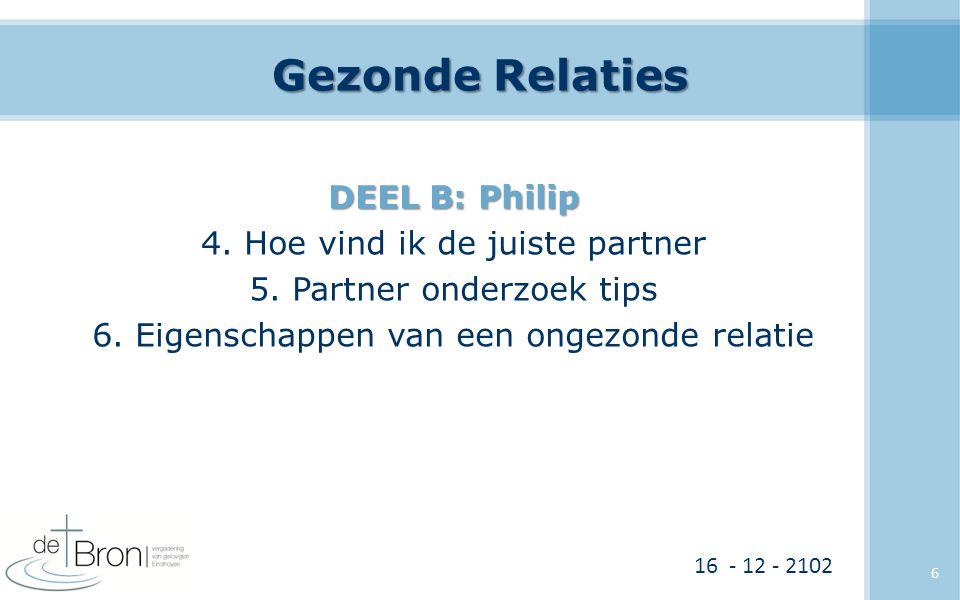 Gezonde Relaties DEEL B: Philip 4. Hoe vind ik de juiste partner 5. Partner onderzoek tips 6. Eigenschappen van een ongezonde relatie