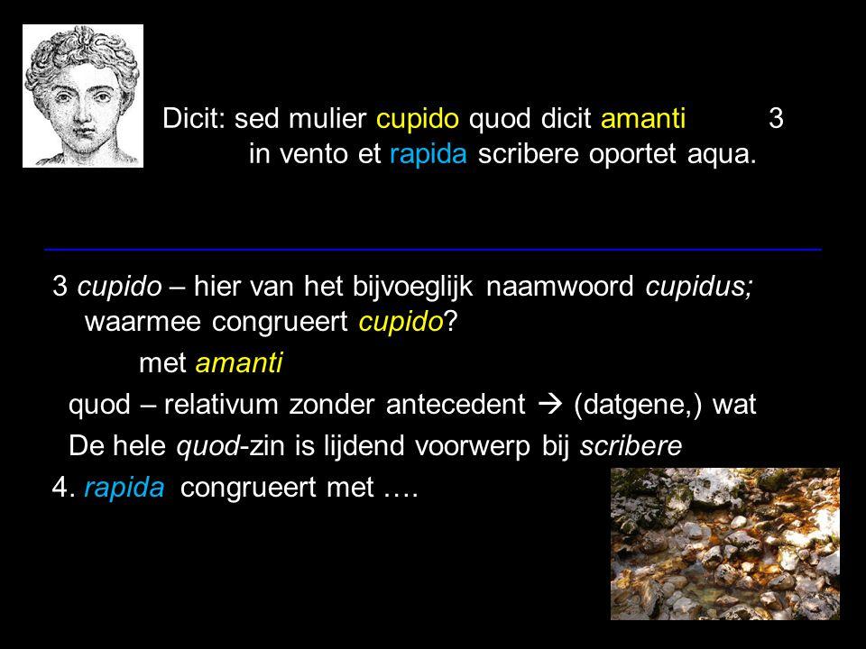 Dicit: sed mulier cupido quod dicit amanti. 3