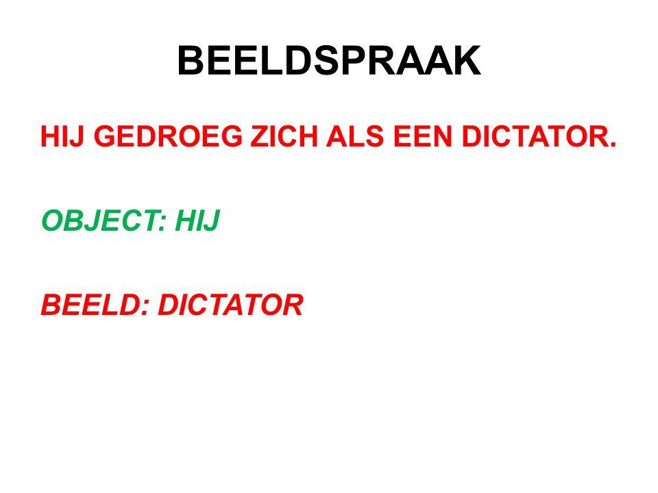 BEELDSPRAAK HIJ GEDROEG ZICH ALS EEN DICTATOR. OBJECT: HIJ BEELD: DICTATOR
