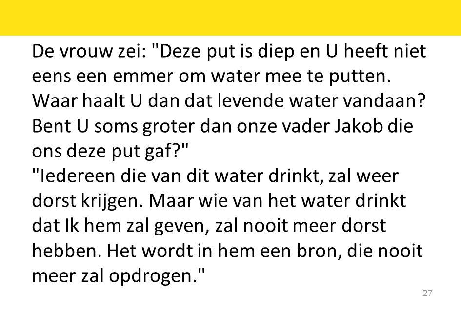 De vrouw zei: Deze put is diep en U heeft niet eens een emmer om water mee te putten.