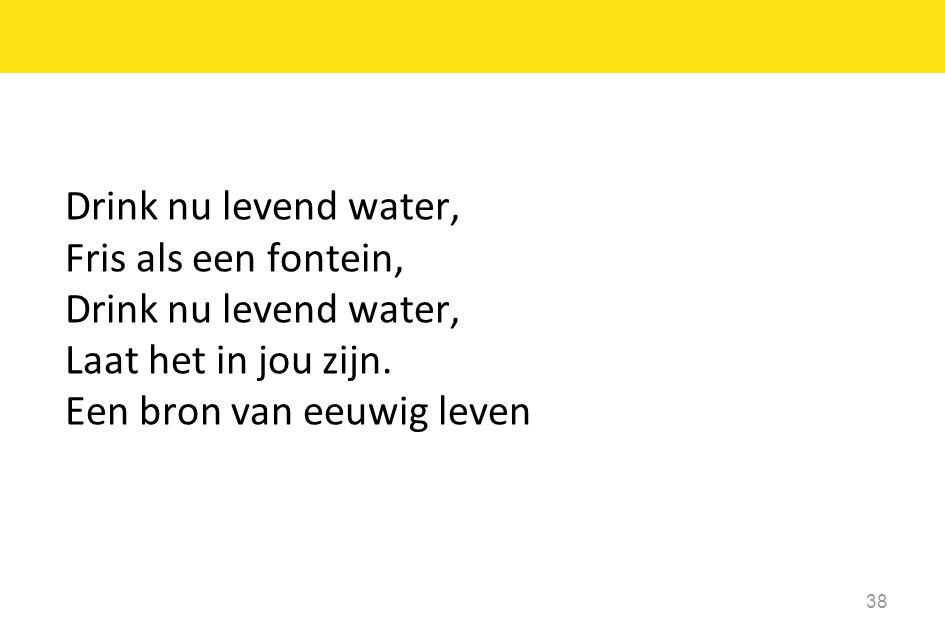 Drink nu levend water, Fris als een fontein, Laat het in jou zijn