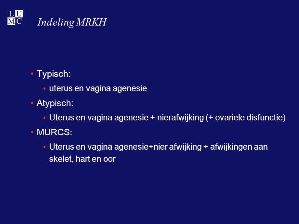 Indeling MRKH Typisch: Atypisch: MURCS: uterus en vagina agenesie