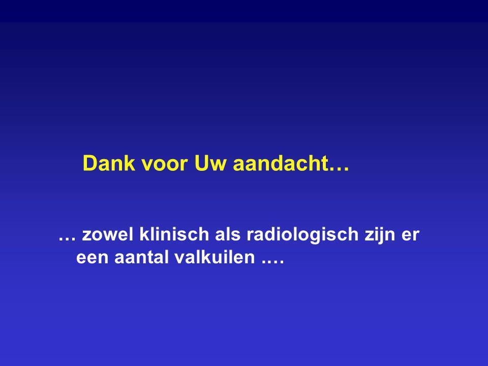 Dank voor Uw aandacht… … zowel klinisch als radiologisch zijn er een aantal valkuilen .…