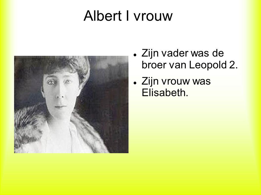 Albert I vrouw Zijn vader was de broer van Leopold 2.