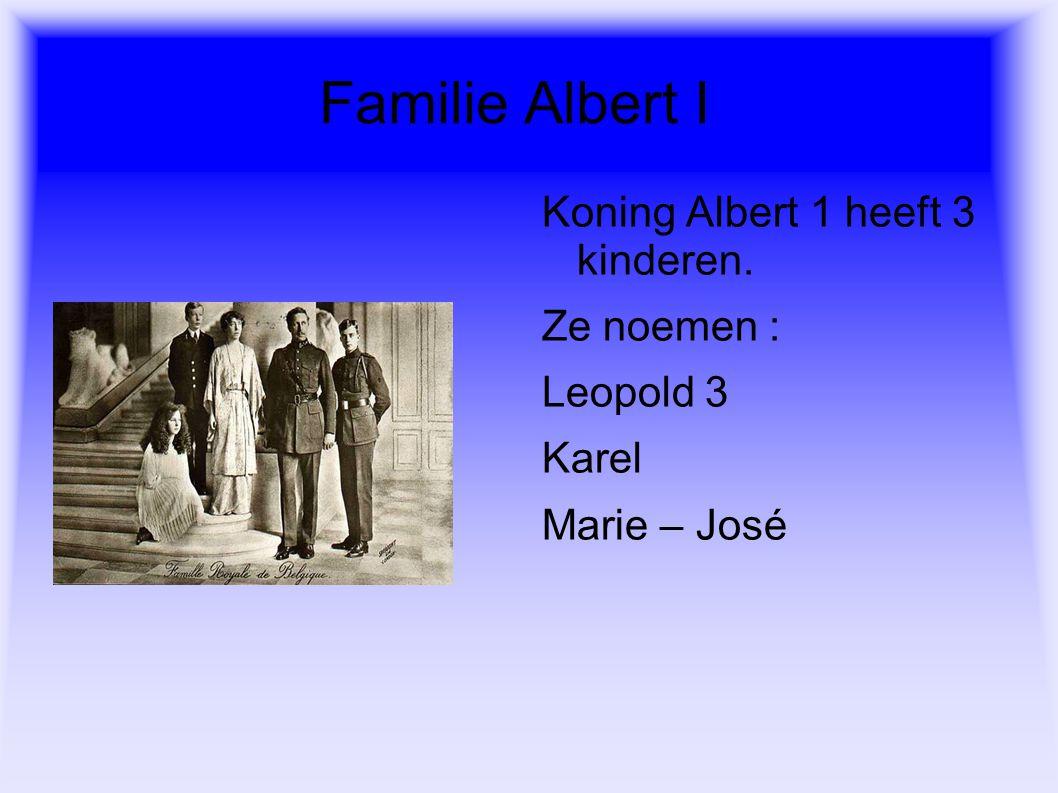 Familie Albert I Koning Albert 1 heeft 3 kinderen. Ze noemen :