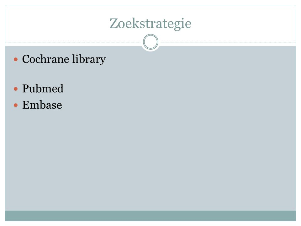 Zoekstrategie Cochrane library Pubmed Embase