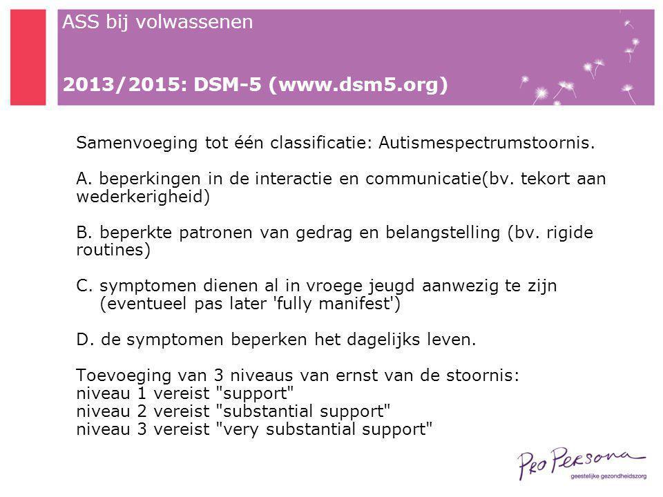 2013/2015: DSM-5 (www.dsm5.org) Samenvoeging tot één classificatie: Autismespectrumstoornis.