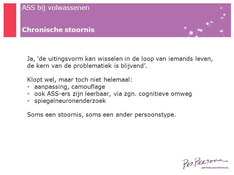 Chronische stoornis Ja, 'de uitingsvorm kan wisselen in de loop van iemands leven, de kern van de problematiek is blijvend'.