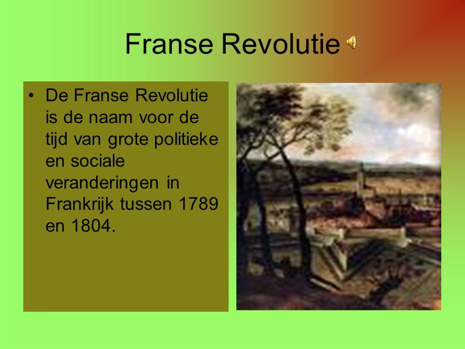 Franse Revolutie De Franse Revolutie is de naam voor de tijd van grote politieke en sociale veranderingen in Frankrijk tussen 1789 en 1804.