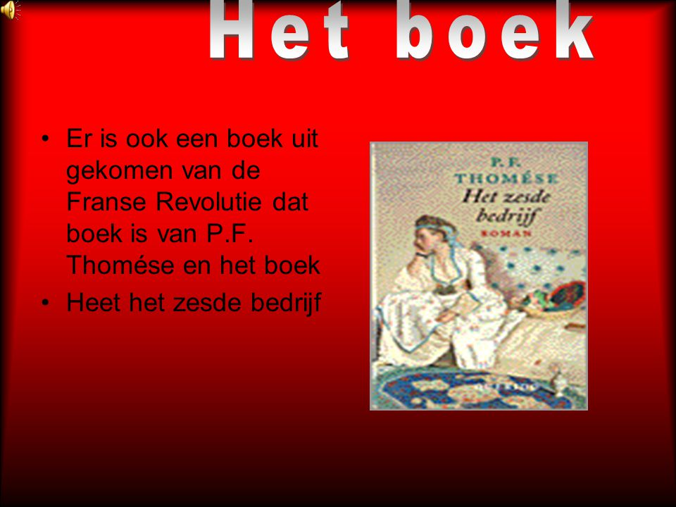 Het boek \ Er is ook een boek uit gekomen van de Franse Revolutie dat boek is van P.F. Thomése en het boek.