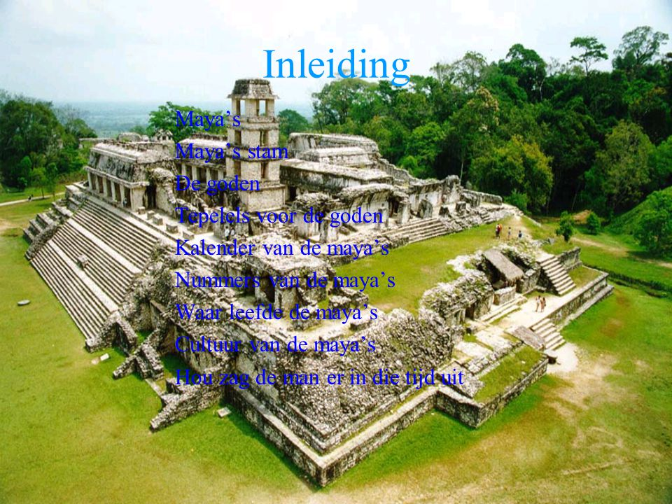 Inleiding Maya's Maya's stam De goden Tepelels voor de goden