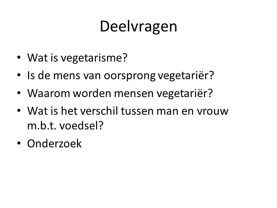Deelvragen Wat is vegetarisme Is de mens van oorsprong vegetariër