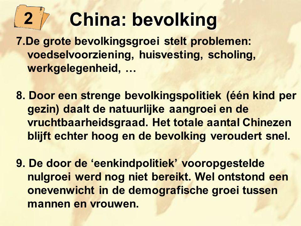 China: bevolking 2. 7.De grote bevolkingsgroei stelt problemen: voedselvoorziening, huisvesting, scholing, werkgelegenheid, …