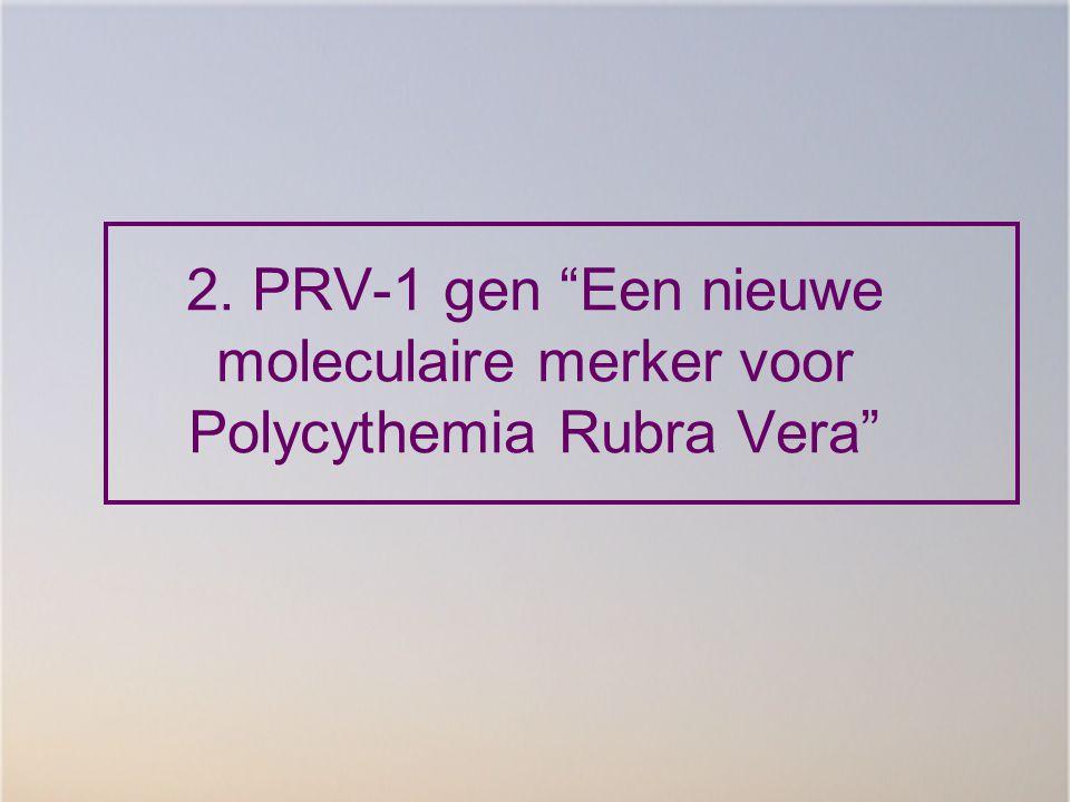 2. PRV-1 gen Een nieuwe moleculaire merker voor Polycythemia Rubra Vera