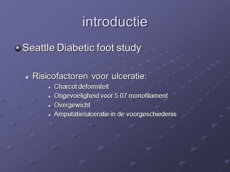 introductie Seattle Diabetic foot study Risicofactoren voor ulceratie: