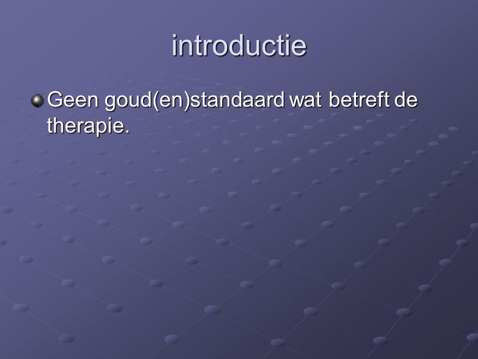 introductie Geen goud(en)standaard wat betreft de therapie.