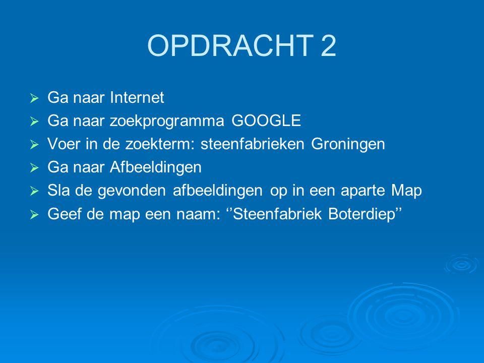 OPDRACHT 2 Ga naar Internet Ga naar zoekprogramma GOOGLE