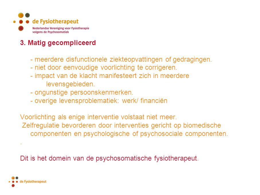 3. Matig gecompliceerd - meerdere disfunctionele ziekteopvattingen of gedragingen.