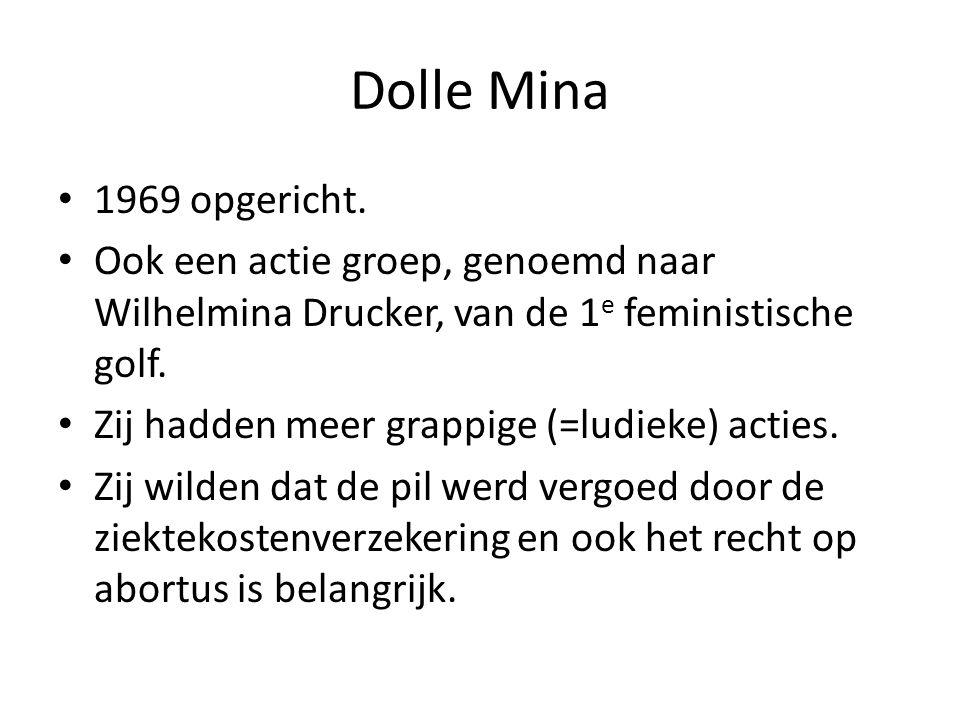 Dolle Mina 1969 opgericht. Ook een actie groep, genoemd naar Wilhelmina Drucker, van de 1e feministische golf.