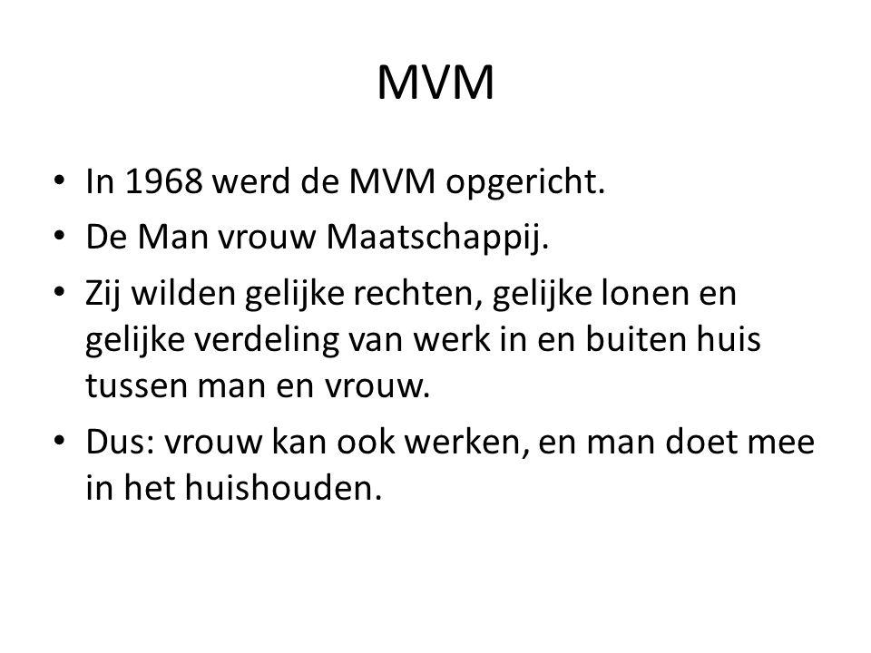 MVM In 1968 werd de MVM opgericht. De Man vrouw Maatschappij.