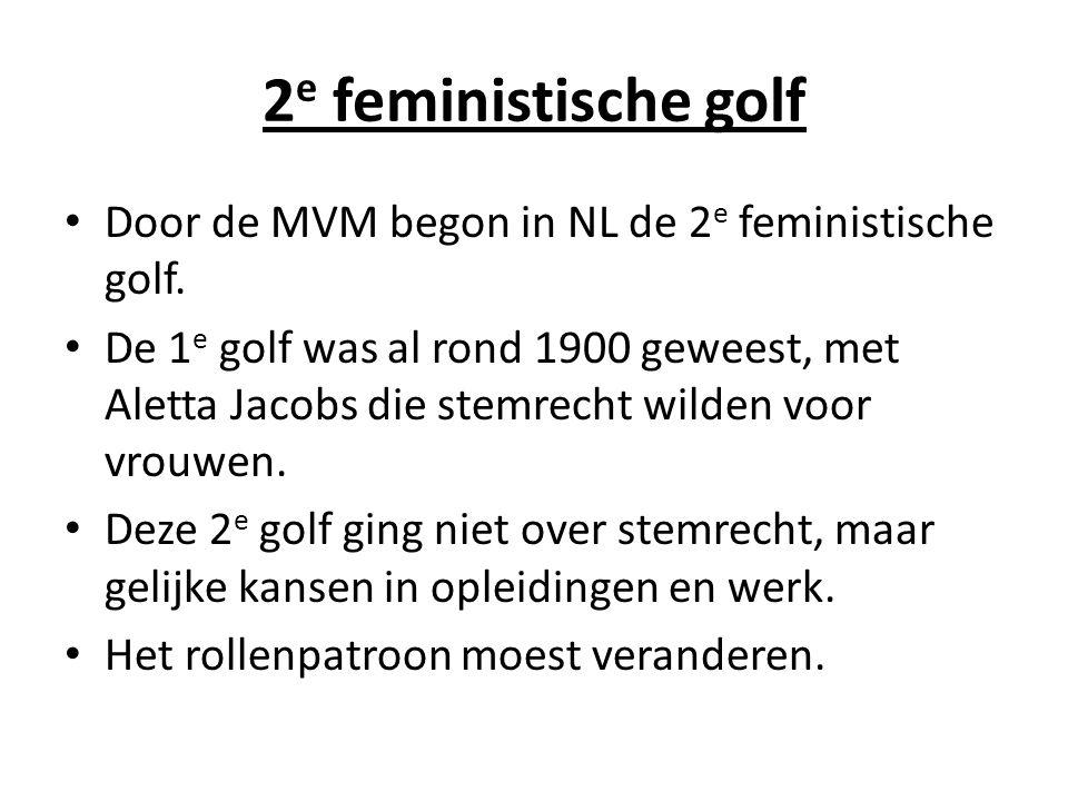 2e feministische golf Door de MVM begon in NL de 2e feministische golf.