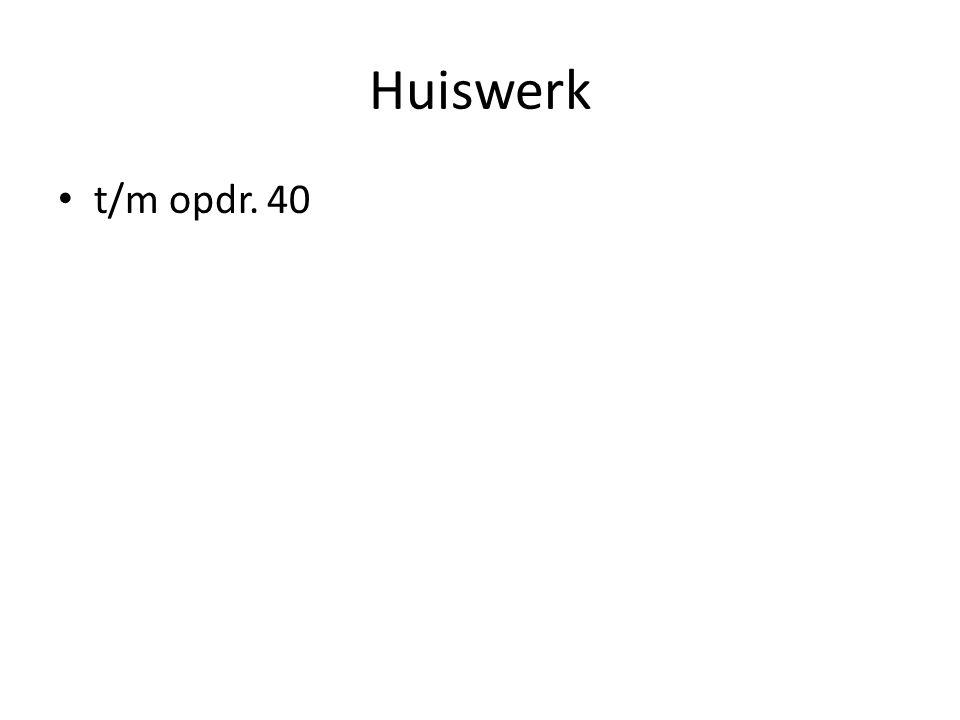 Huiswerk t/m opdr. 40