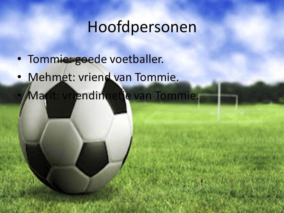 Hoofdpersonen Tommie: goede voetballer. Mehmet: vriend van Tommie.