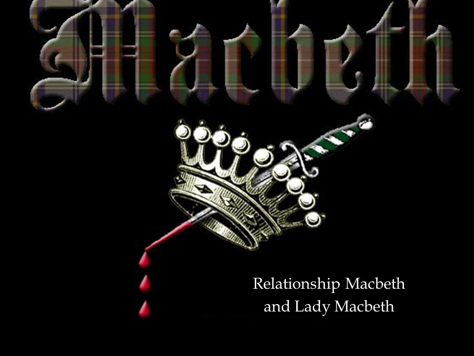 Relationship Macbeth and Lady Macbeth