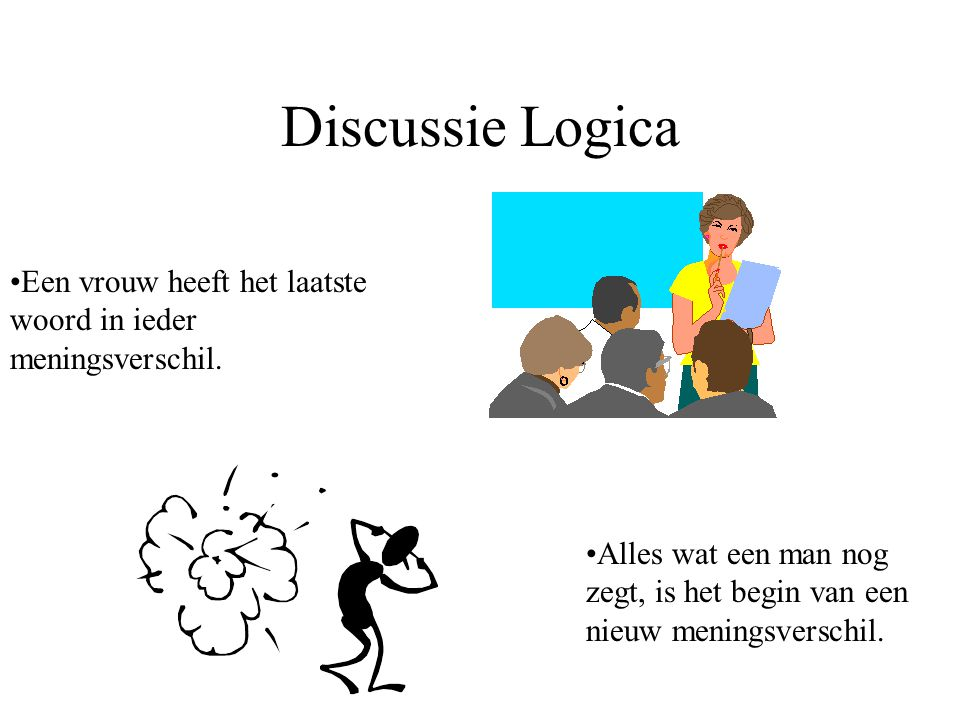 Discussie Logica Een vrouw heeft het laatste woord in ieder meningsverschil.