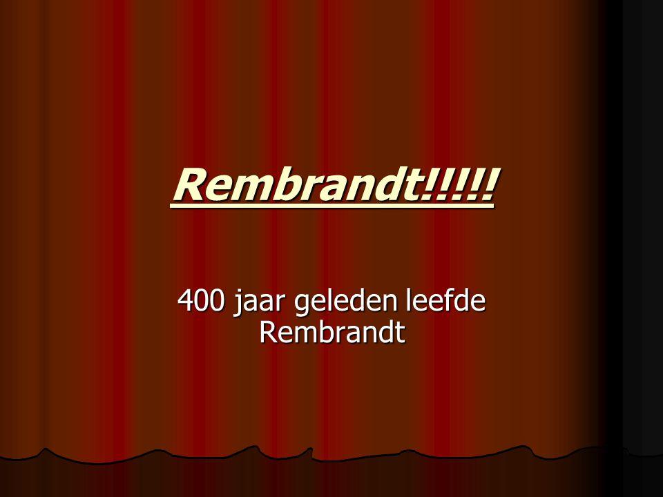 400 jaar geleden leefde Rembrandt