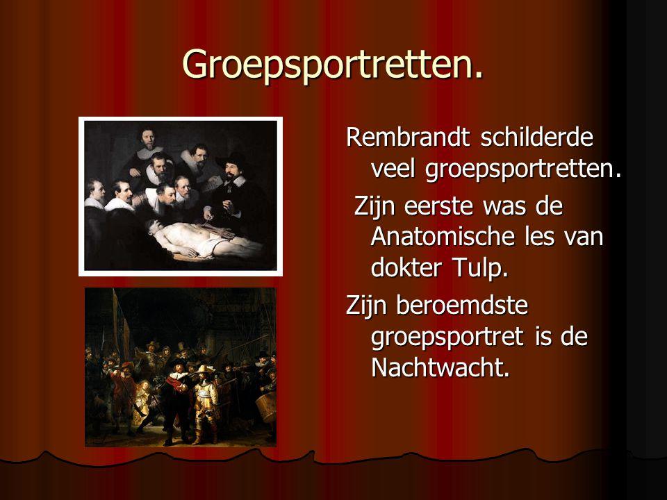 Groepsportretten. Rembrandt schilderde veel groepsportretten.
