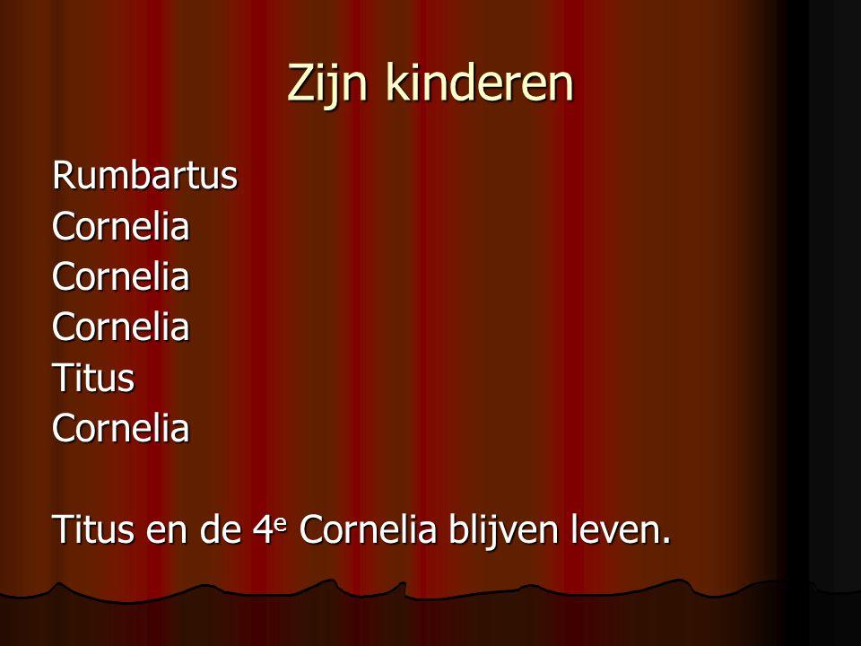 Zijn kinderen Rumbartus Cornelia Titus