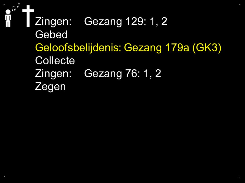 Geloofsbelijdenis: Gezang 179a (GK3) Collecte Zingen: Gezang 76: 1, 2